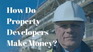 How Do Property Developers Make Money_